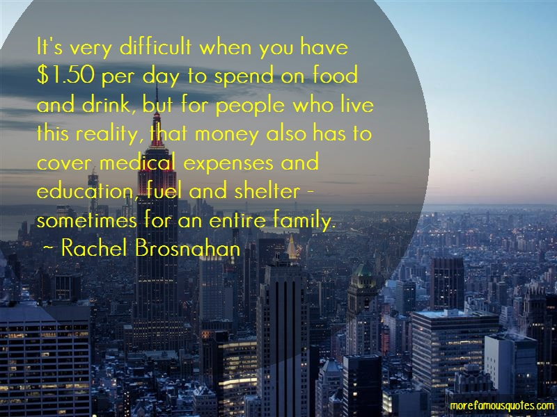 Rachel Brosnahan Quotes: Its very difficult when you have 1 50