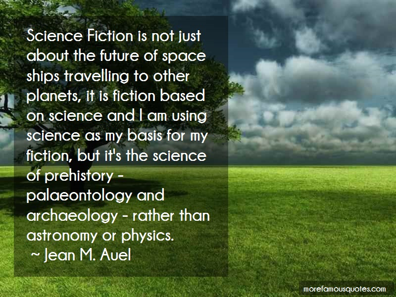 Jean M. Auel Quotes: Science fiction is not just about the