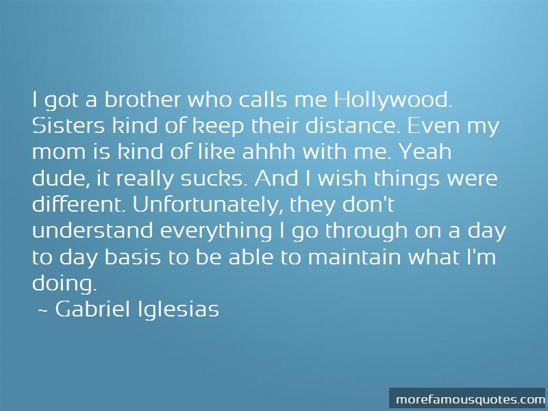Gabriel Iglesias Quotes: I Got A Brother Who Calls Me Hollywood