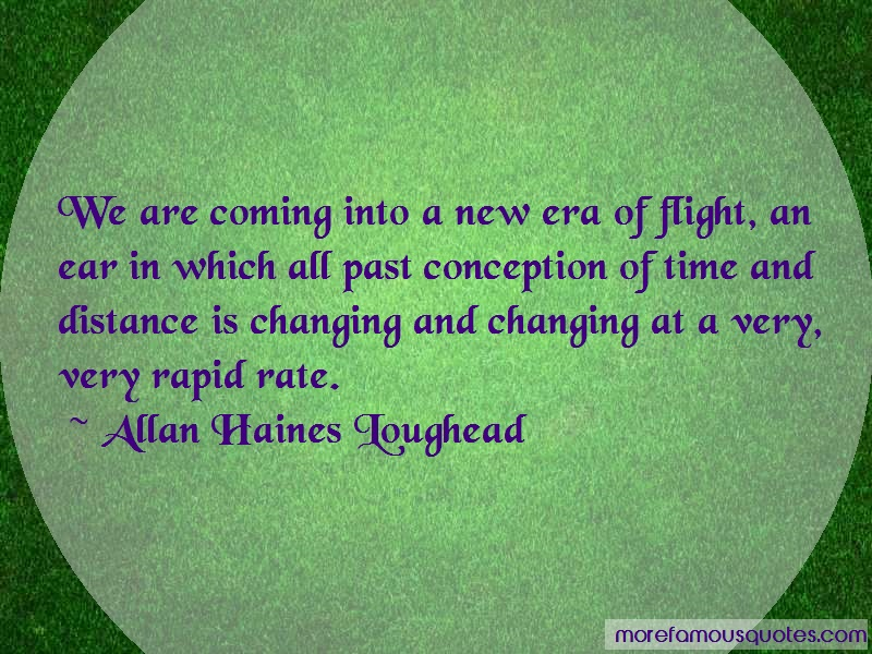 Allan Haines Loughead Quotes: We Are Coming Into A New Era Of Flight