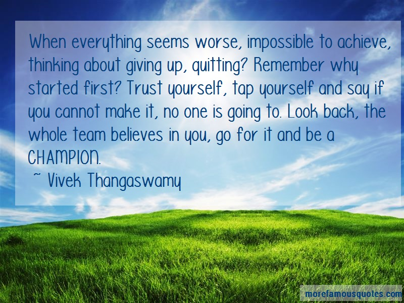 Vivek Thangaswamy Quotes: When everything seems worse impossible