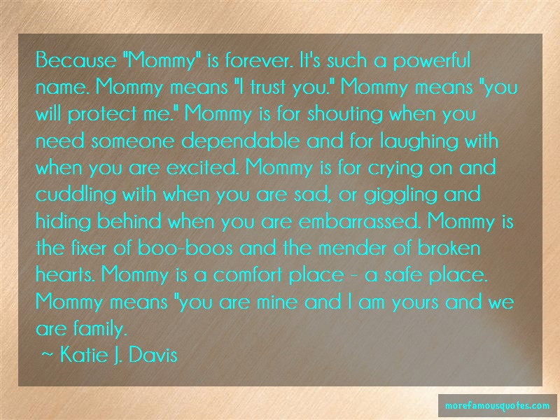 Katie J. Davis Quotes: Because mommy is forever its such a