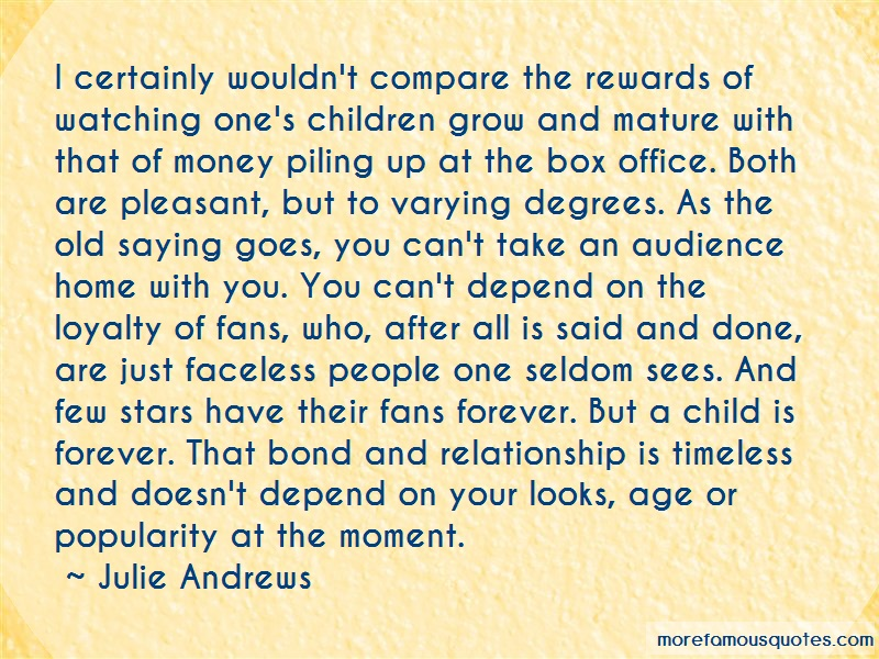 Julie Andrews Quotes: I certainly wouldnt compare the rewards