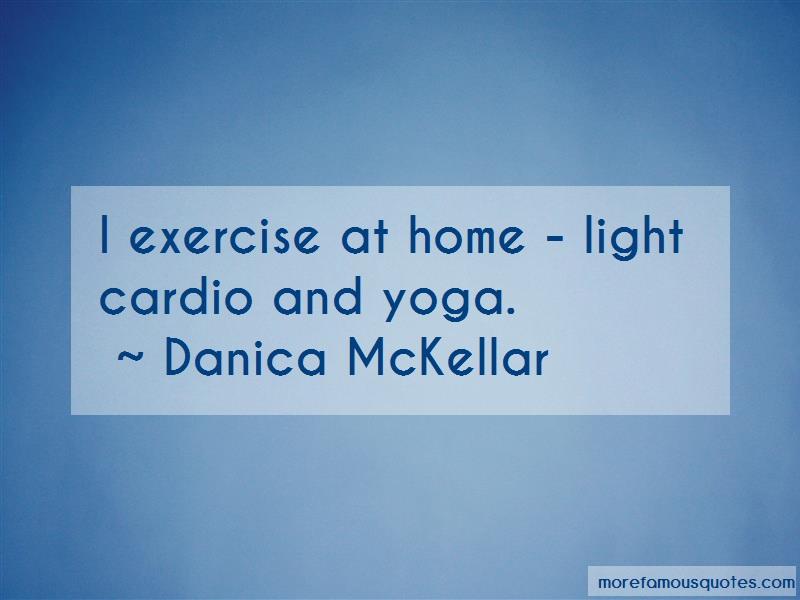 Danica McKellar Quotes: I Exercise At Home Light Cardio And Yoga