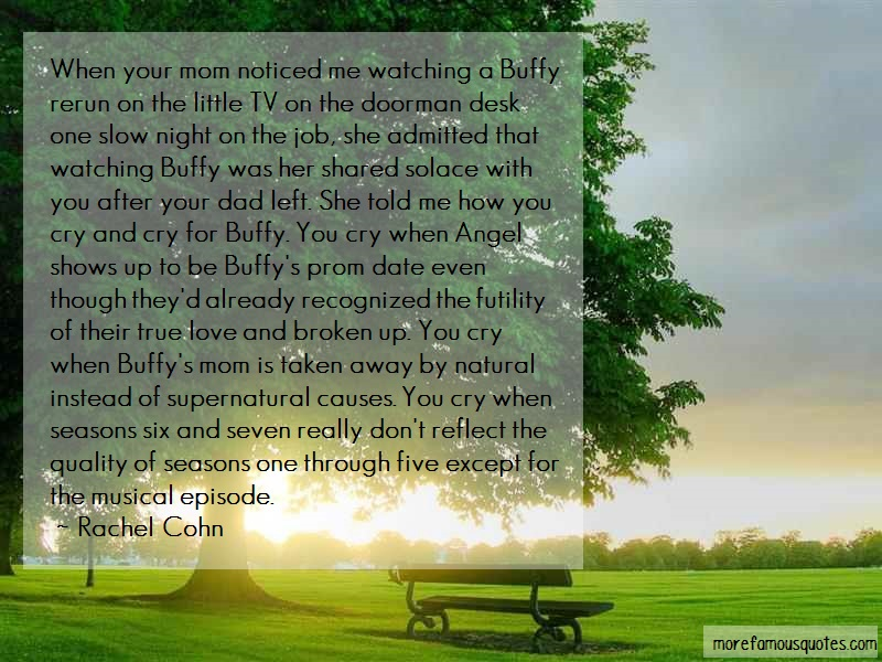 Rachel Cohn Quotes: When your mom noticed me watching a