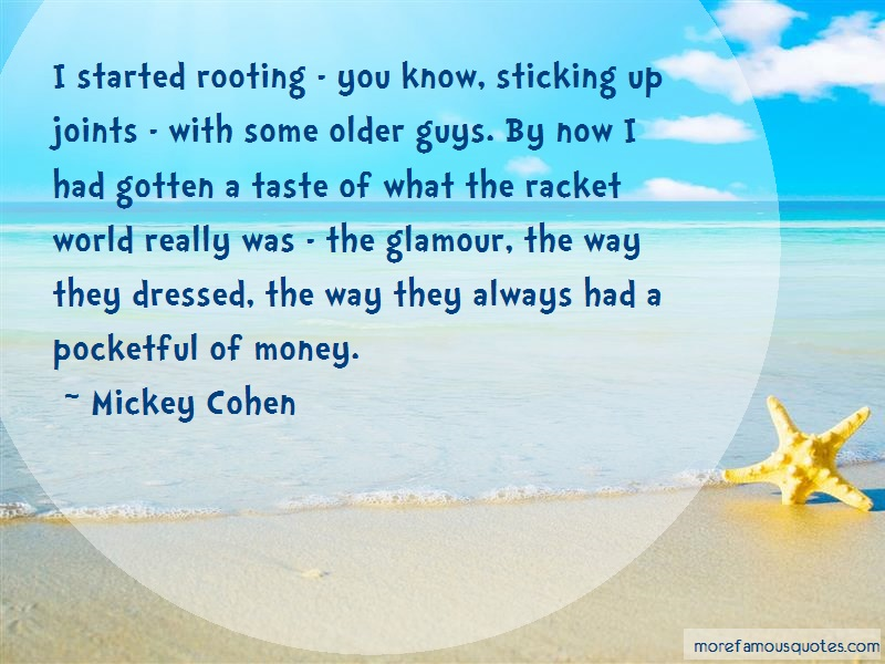 Mickey Cohen Quotes: I started rooting you know sticking up