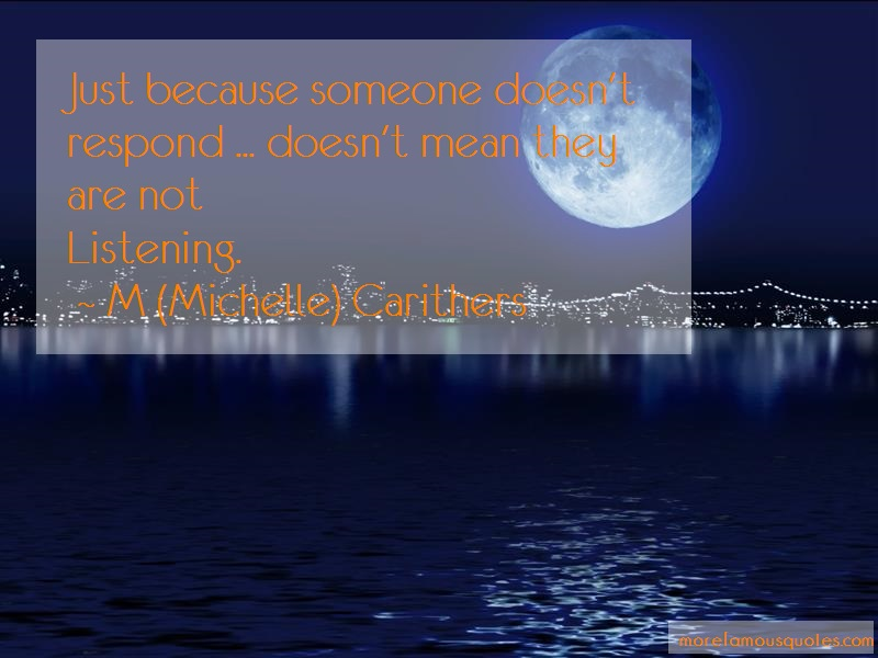 M (Michelle) Carithers Quotes: Just Because Someone Doesnt Respond