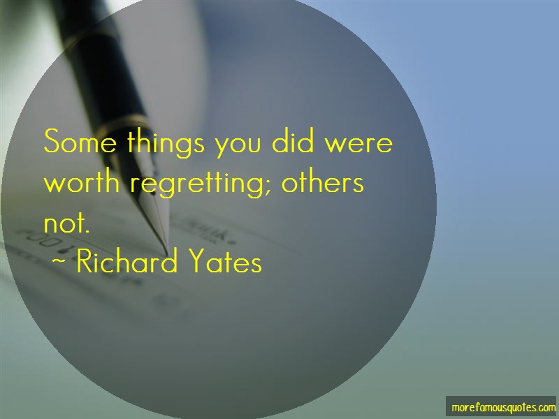 Richard Yates Quotes: Some Things You Did Were Worth