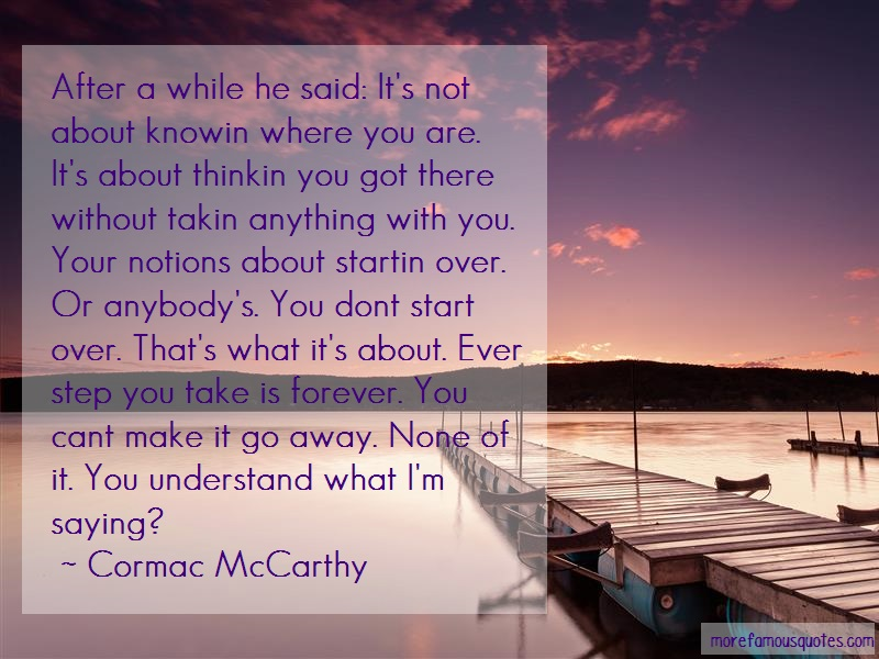 Cormac McCarthy Quotes: After a while he said its not about