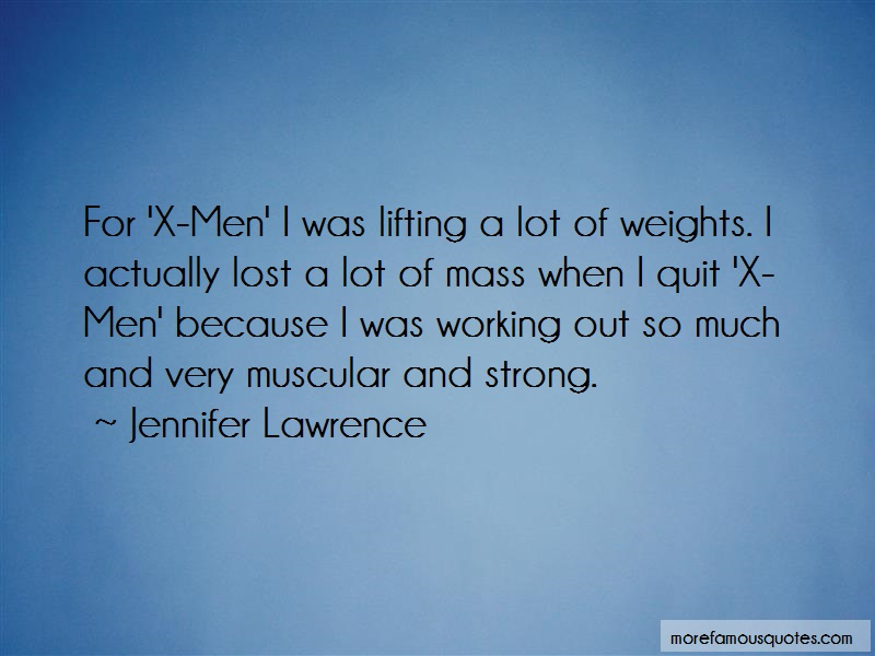 Jennifer Lawrence Quotes: For x men i was lifting a lot of weights