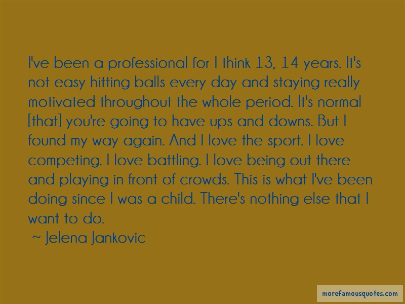 Jelena Jankovic Quotes: Ive Been A Professional For I Think 13