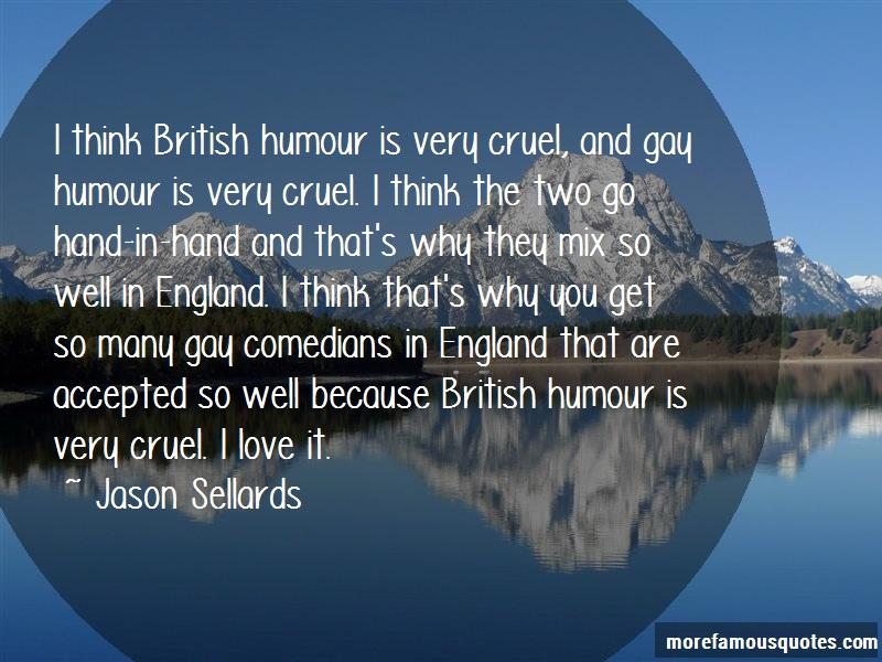 Jason Sellards Quotes: I think british humour is very cruel and