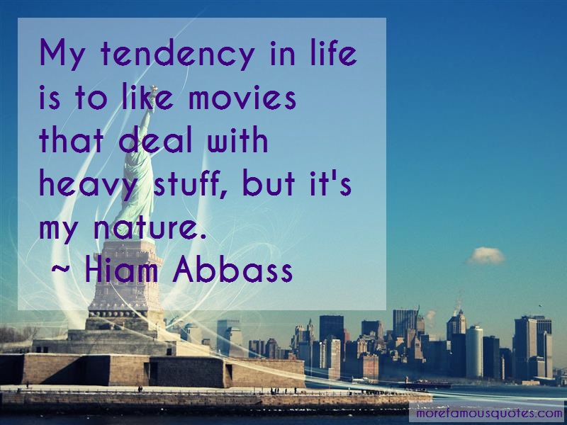 Hiam Abbass Quotes: My tendency in life is to like movies