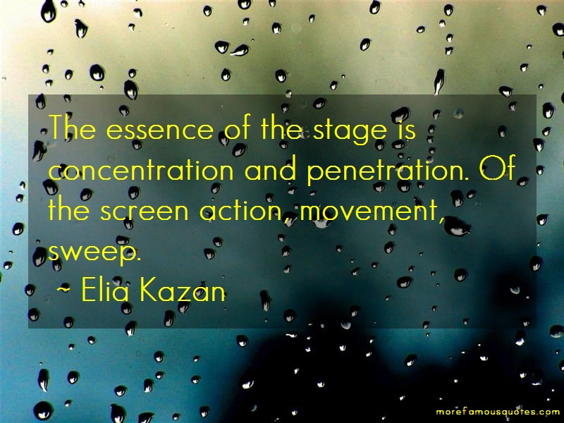 Elia Kazan Quotes: The essence of the stage is