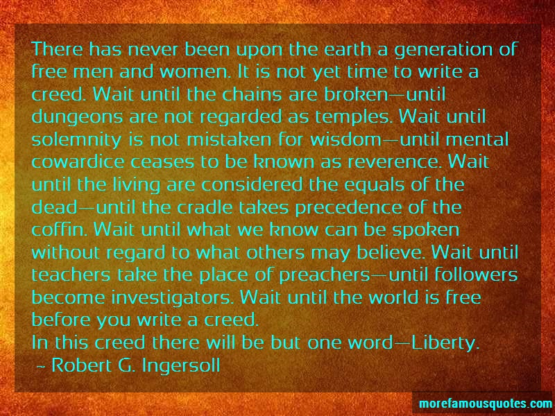 Robert G. Ingersoll Quotes: There Has Never Been Upon The Earth A