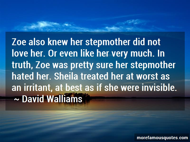 David Walliams Quotes: Zoe also knew her stepmother did not