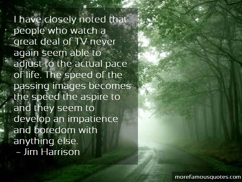 Jim Harrison Quotes: I have closely noted that people who
