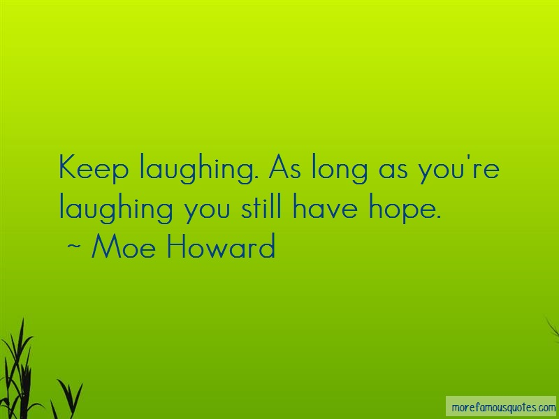 Moe Howard Quotes: Keep Laughing As Long As Youre Laughing