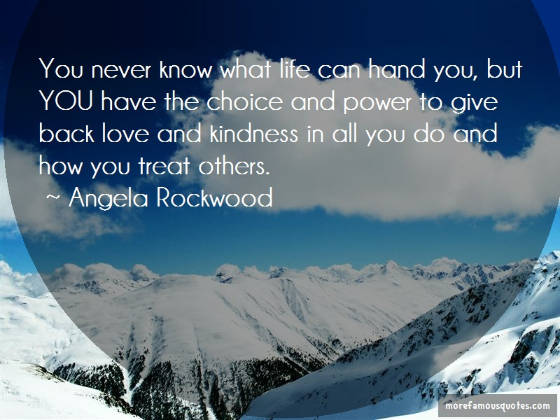 Angela Rockwood Quotes: You Never Know What Life Can Hand You