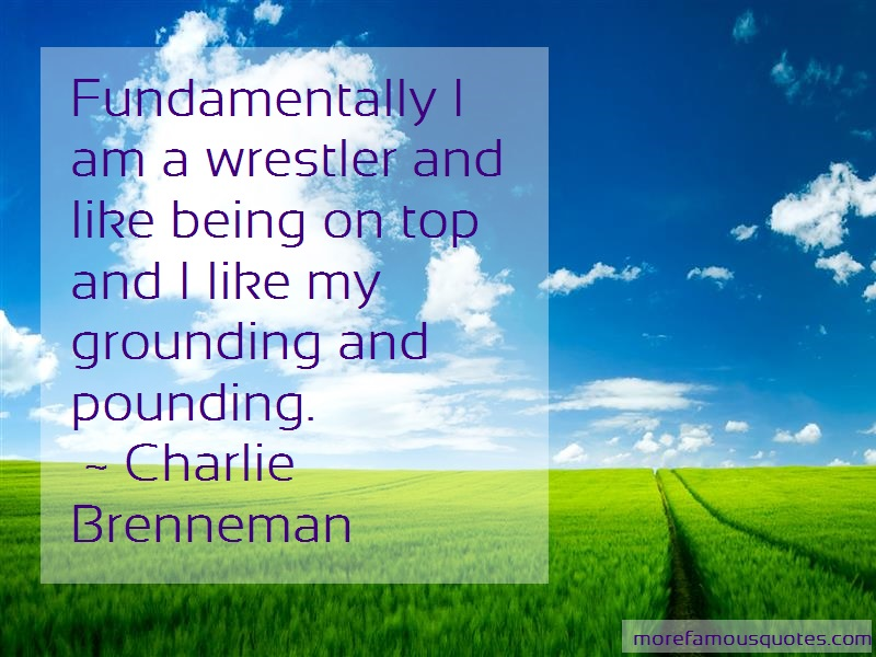 Charlie Brenneman Quotes: Fundamentally i am a wrestler and like
