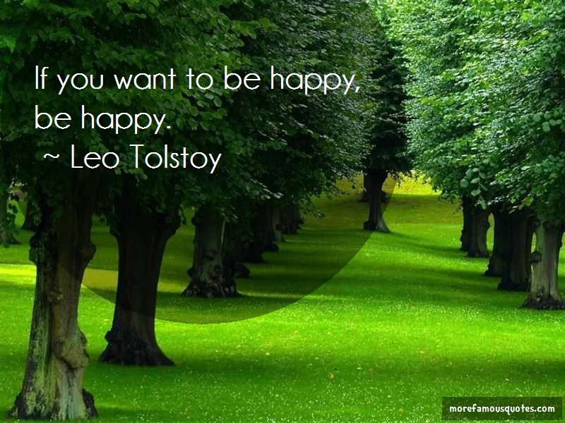 Leo Tolstoy Quotes: If you want to be happy be happy