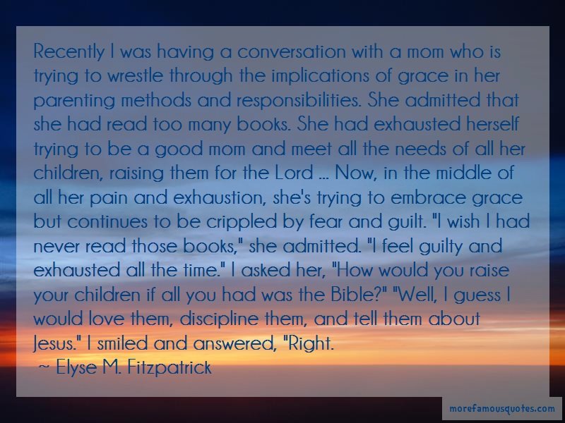 Elyse M. Fitzpatrick Quotes: Recently I Was Having A Conversation