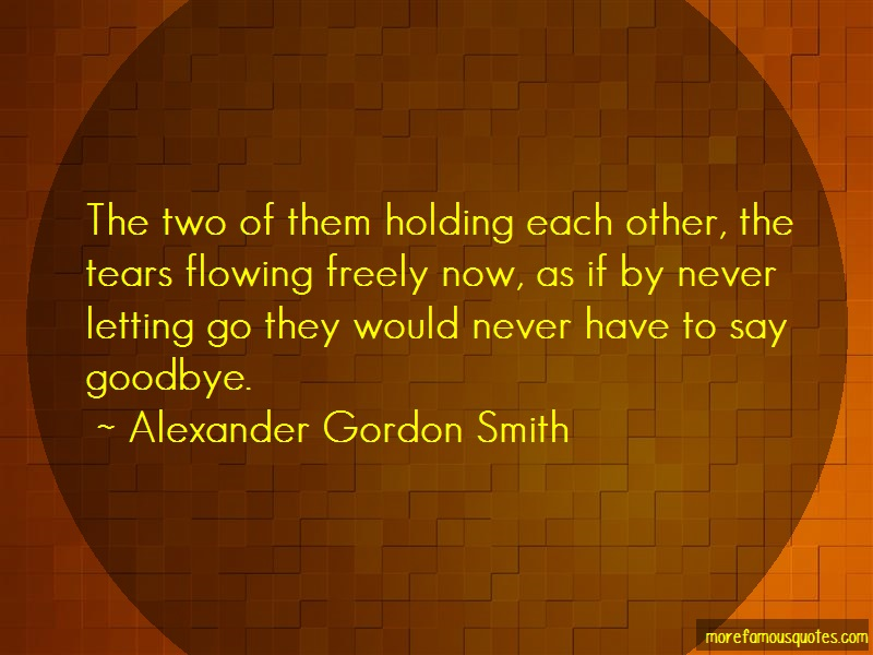 Alexander Gordon Smith Quotes: The two of them holding each other the
