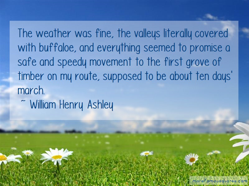 William Henry Ashley Quotes: The Weather Was Fine The Valleys