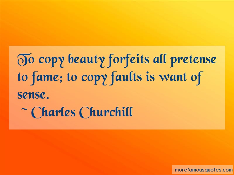 Charles Churchill Quotes: To copy beauty forfeits all pretense to