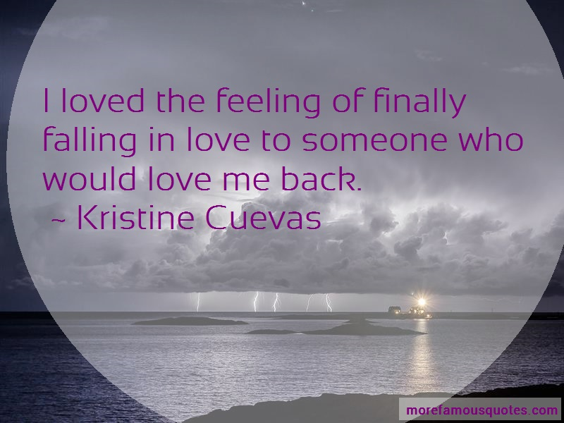 Kristine Cuevas Quotes: I loved the feeling of finally falling