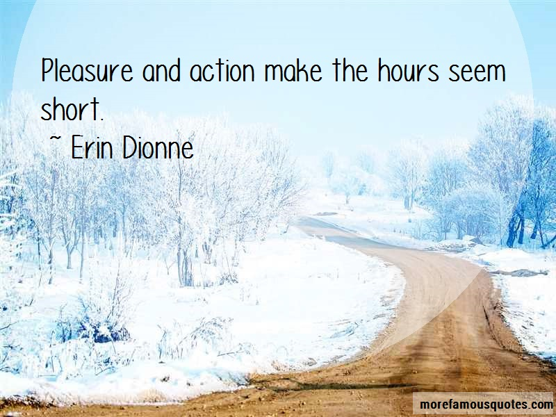 Erin Dionne Quotes: Pleasure and action make the hours seem