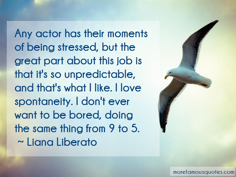 Liana Liberato Quotes: Any actor has their moments of being