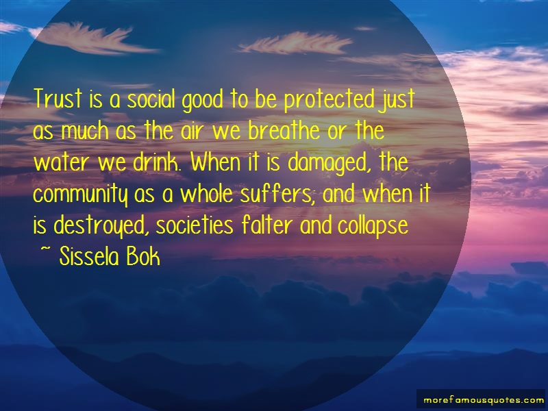 Sissela Bok Quotes: Trust is a social good to be protected
