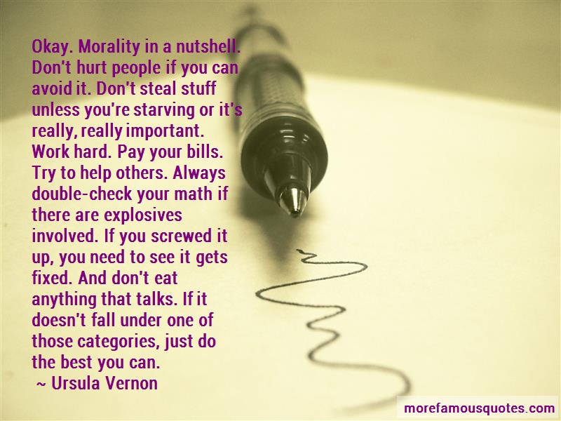 Ursula Vernon Quotes: Okay morality in a nutshell dont hurt