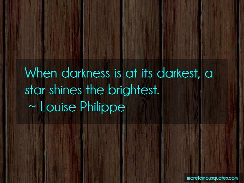 Louise Philippe Quotes: When Darkness Is At Its Darkest A Star