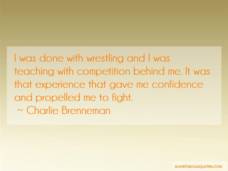 Charlie Brenneman Quotes: I was done with wrestling and i was