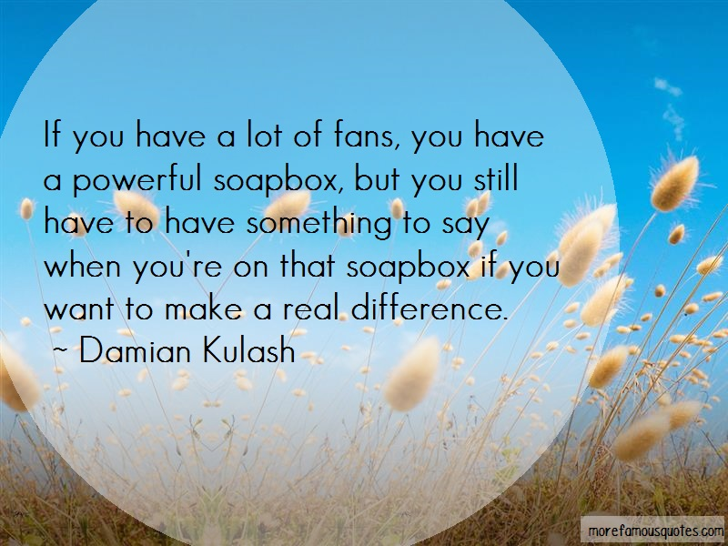Damian Kulash Quotes: If You Have A Lot Of Fans You Have A