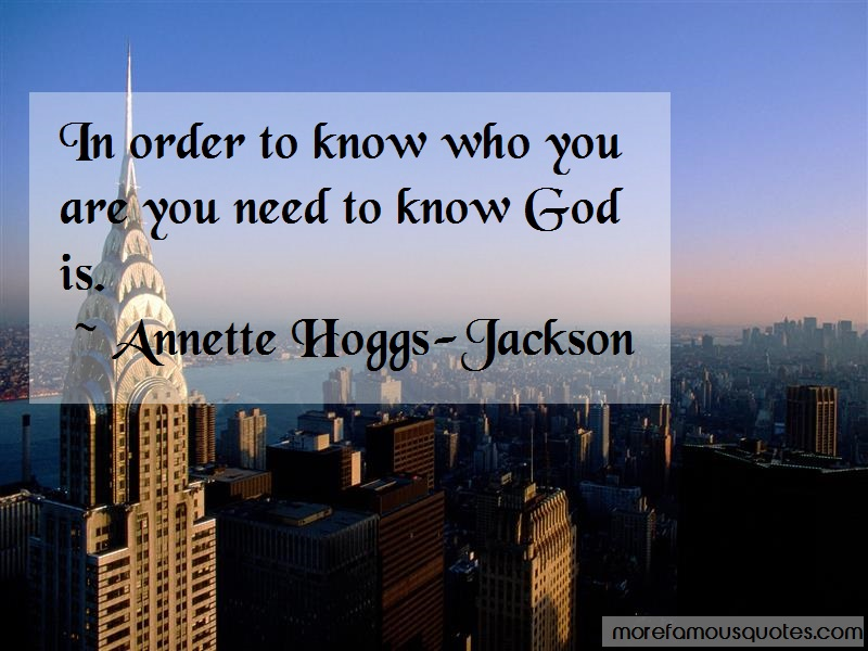 Annette Hoggs-Jackson Quotes: In Order To Know Who You Are You Need To