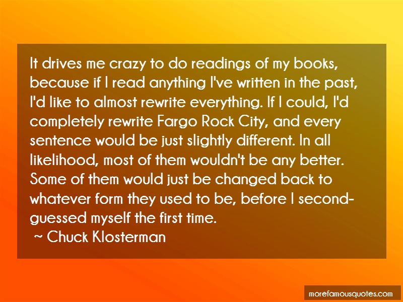 Chuck Klosterman Quotes: It drives me crazy to do readings of my
