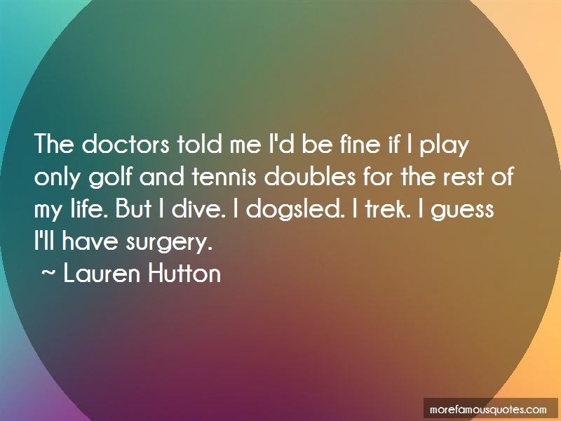 Lauren Hutton Quotes: The doctors told me id be fine if i play