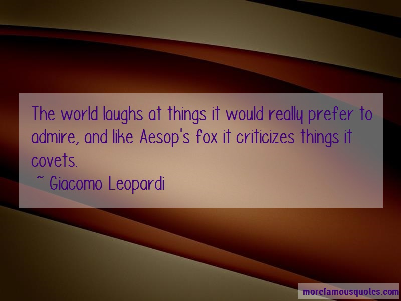 Giacomo Leopardi Quotes: The world laughs at things it would