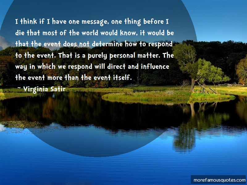 Virginia Satir Quotes: I think if i have one message one thing