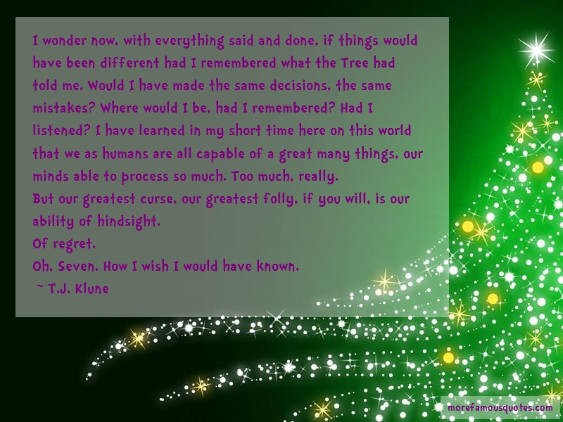 T.J. Klune Quotes: I Wonder Now With Everything Said And
