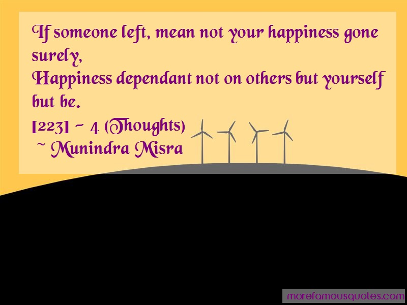 Munindra Misra Quotes: If Someone Left Mean Not Your Happiness