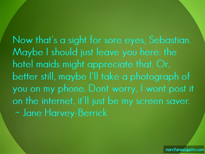 Jane Harvey-Berrick Quotes: Now Thats A Sight For Sore Eyes