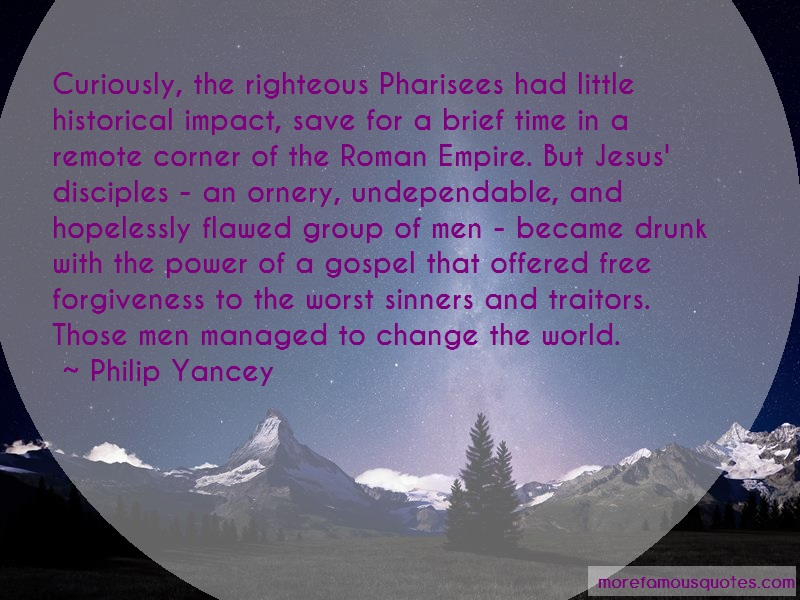 Philip Yancey Quotes: Curiously The Righteous Pharisees Had