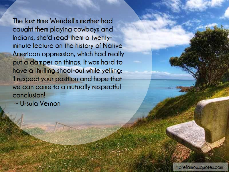 Ursula Vernon Quotes: The last time wendells mother had caught