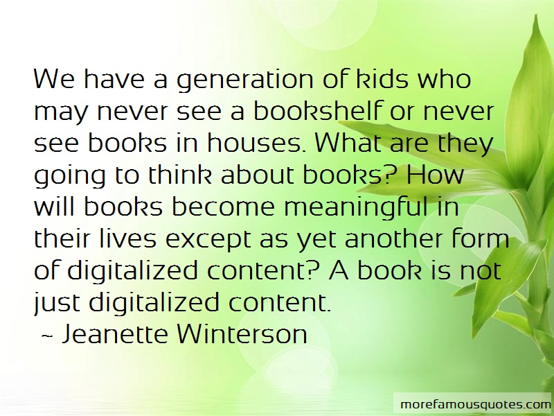 Jeanette Winterson Quotes: We have a generation of kids who may