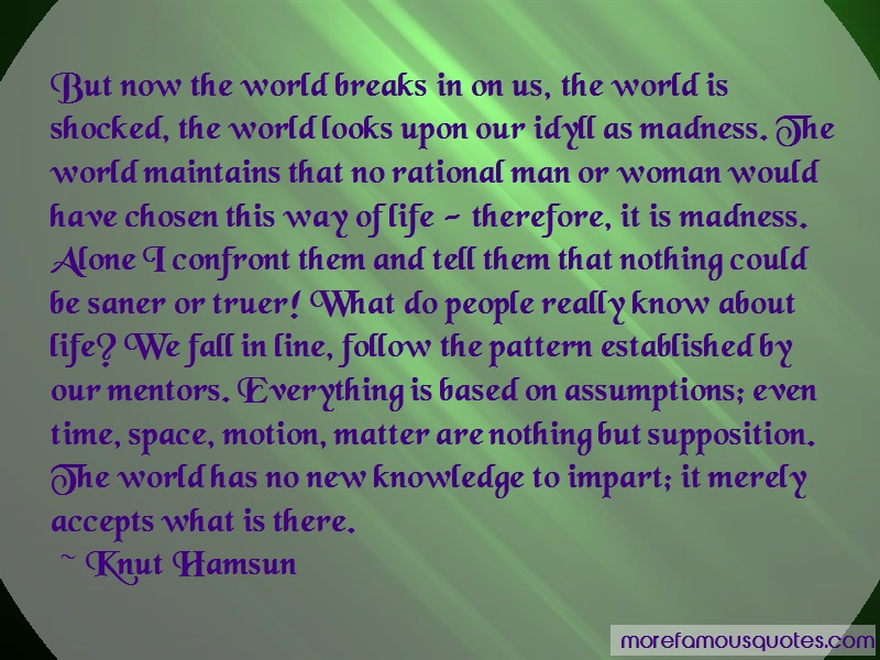 Knut Hamsun Quotes: But now the world breaks in on us the