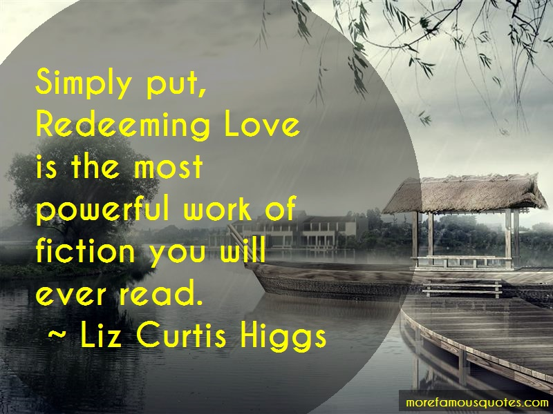 Liz Curtis Higgs Quotes: Simply put redeeming love is the most